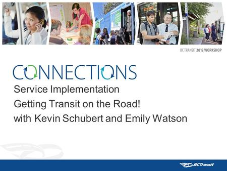 Service Implementation Getting Transit on the Road! with Kevin Schubert and Emily Watson.