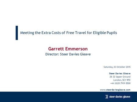 Click slide master to edit this text 1 Meeting the Extra Costs of Free Travel for Eligible Pupils Saturday, 03 October 2015 Steer Davies Gleave 28-32 Upper.