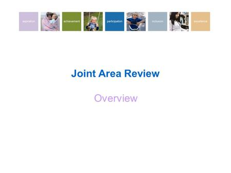 Joint Area Review Overview. What is a JAR? Q. What is a Joint Area Review (JAR)? A. A JAR provides a comprehensive report on the outcomes for children.