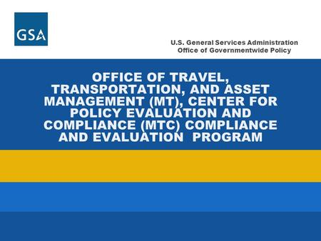 U.S. General Services Administration Office of Governmentwide Policy OFFICE OF TRAVEL, TRANSPORTATION, AND ASSET MANAGEMENT (MT), CENTER FOR POLICY EVALUATION.