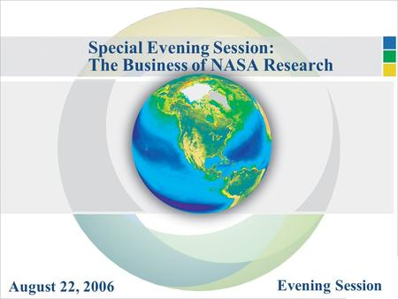 Special Evening Session: The Business of NASA Research August 22, 2006 Evening Session.