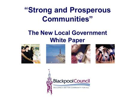 """Strong and Prosperous Communities"" The New Local Government White Paper."