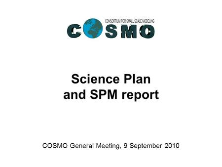 Science Plan and SPM report COSMO General Meeting, 9 September 2010.
