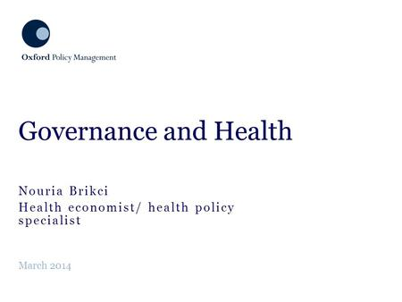 Nouria Brikci Health economist/ health policy specialist Governance and Health March 2014.