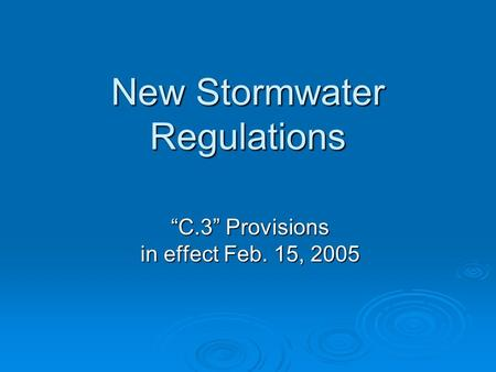 "New Stormwater Regulations ""C.3"" Provisions in effect Feb. 15, 2005."