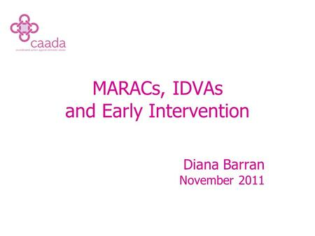 MARACs, IDVAs and Early Intervention Diana Barran November 2011.