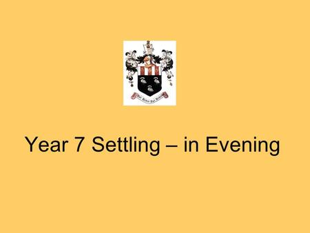 Year 7 Settling – in Evening. Assessment Process and Ability Grouping.
