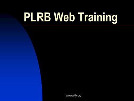 Www.plrb.org PLRB Web Training. www.plrb.org Introduction 1. Getting Started 2. Weather / Cats Info 3. Coverage Database 4. Education Materials 5. Meetings.