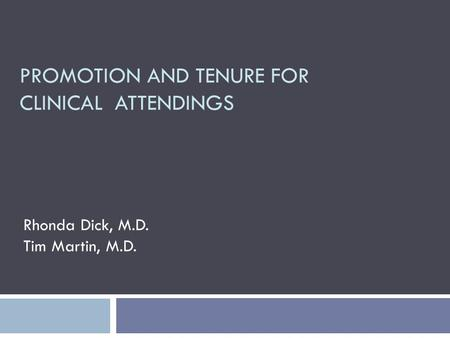 PROMOTION AND TENURE FOR CLINICAL ATTENDINGS Rhonda Dick, M.D. Tim Martin, M.D.