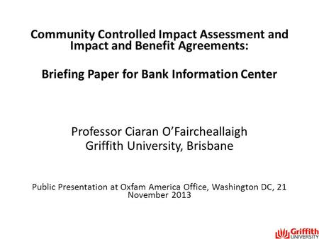 Community Controlled Impact Assessment and Impact and Benefit Agreements: Briefing Paper for Bank Information Center Professor Ciaran O'Faircheallaigh.
