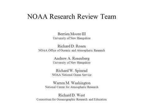 NOAA Research Review Team Berrien Moore III University of New Hampshire Richard D. Rosen NOAA Office of Oceanic and Atmospheric Research Andrew A. Rosenberg.