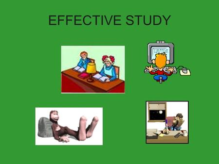 EFFECTIVE STUDY. TIME MANAGEMENT Good time management is essential to success at senior level. Many deadlines and events occur at the same time and unless.