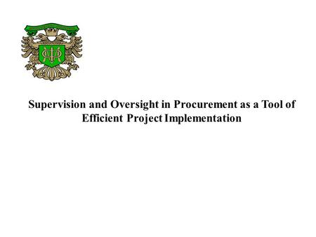 Supervision and Oversight in Procurement as a Tool of Efficient Project Implementation.