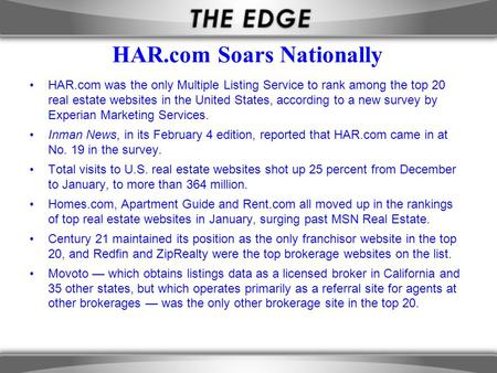 HAR.com Soars Nationally HAR.com was the only Multiple Listing Service to rank among the top 20 real estate websites in the United States, according to.