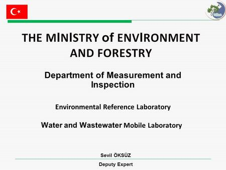 Department of Measurement and Inspection Environmental Reference Laboratory Water and Wastewater Mobile Laboratory Sevil ÖKSÜZ Deputy Expert.