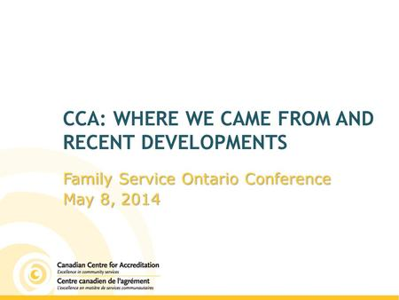 CCA: WHERE WE CAME FROM AND RECENT DEVELOPMENTS Family Service Ontario Conference May 8, 2014.