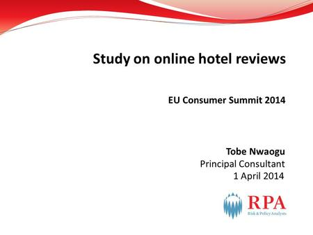 1 April 2014 EU Consumer Summit 2014 Study on online hotel reviews Tobe Nwaogu Principal Consultant.
