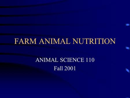 FARM ANIMAL NUTRITION ANIMAL SCIENCE 110 Fall 2001.