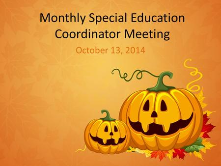 Monthly Special Education Coordinator Meeting October 13, 2014.