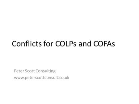 Conflicts for COLPs and COFAs Peter Scott Consulting www.peterscottconsult.co.uk.