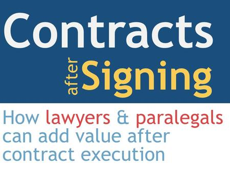 How lawyers & paralegals can add value after contract execution Contracts Signing after.