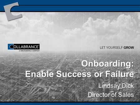 Onboarding: Enable Success or Failure Lindsay Dick Director of Sales.