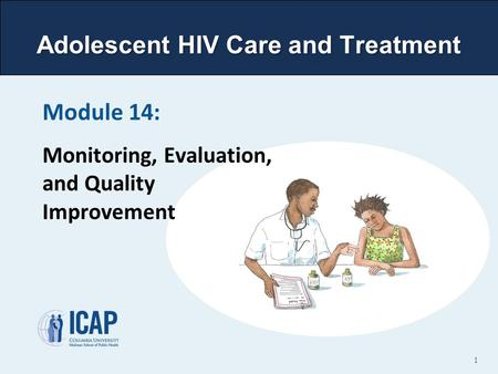 Adolescent HIV Care and Treatment Module 14: Monitoring, Evaluation, and Quality Improvement 1.