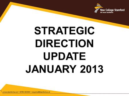 STRATEGIC DIRECTION UPDATE JANUARY 2013. THE VISION AND MISSION THE VISION: ENRICHING LIVES AND CREATING SUCCESSFUL FUTURES. THE MISSION: EDUCATION EXCELLENCE.