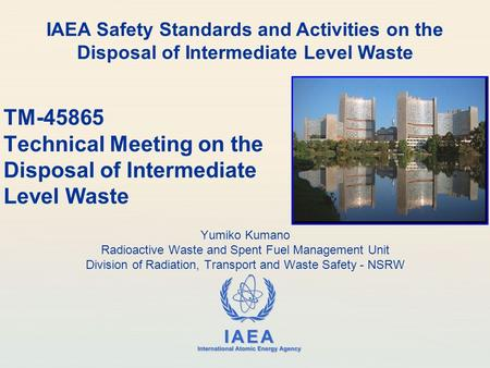 IAEA International Atomic Energy Agency TM-45865 Technical Meeting on the Disposal of Intermediate Level Waste Yumiko Kumano Radioactive Waste and Spent.