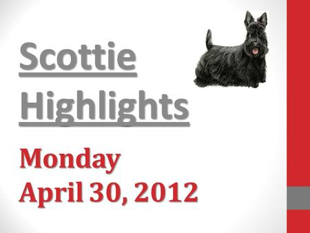 Monday April 30, 2012 Scottie Highlights. Menu Shredded Chicken or Sausage/Cheese Sandwich Green Beans Applesauce.