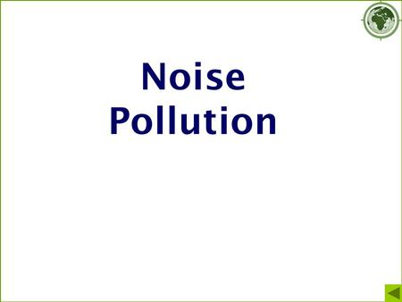 Noise Pollution. Noise pollution Noise = sound which is unwanted by the recipient Sound is produced by vibrations passing through air, liquids or solids.