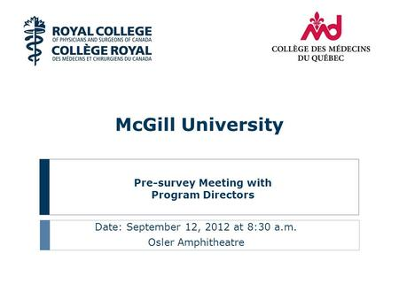 Pre-survey Meeting with Program Directors Date: September 12, 2012 at 8:30 a.m. Osler Amphitheatre McGill University.