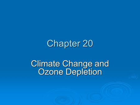 Chapter 20 Climate Change and Ozone Depletion. Chapter Overview Questions  How have the earth's temperature and climate changed in the past?  How might.