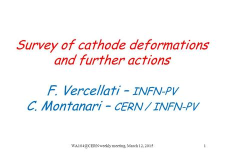 Survey of cathode deformations and further actions F. Vercellati – INFN-PV C. Montanari – CERN / INFN-PV weekly meeting, March 12, 20151.