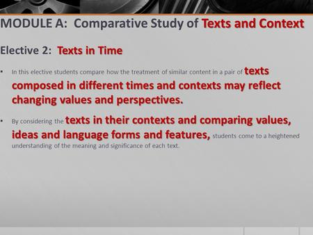 Texts and Context MODULE A: Comparative Study of Texts and Context Texts in Time Elective 2: Texts in Time texts composed in different times and contexts.