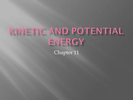 Chapter 11.  Kinetic Energy – energy of motion  Formula:KE = 1/2mv 2  Units of KE =the joule  m = mass in kg  v = velocity in m/s.