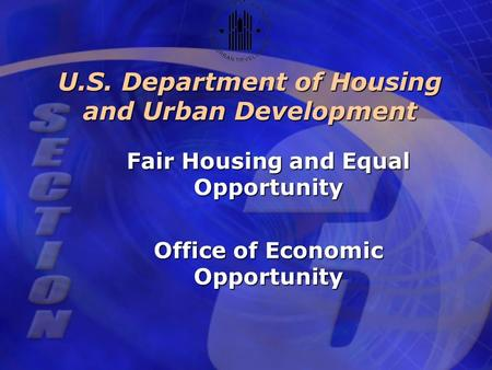 U.S. Department of Housing and Urban Development Fair Housing and Equal Opportunity Office of Economic Opportunity.