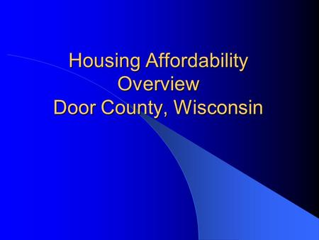 Housing Affordability Overview Door County, Wisconsin.