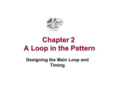 Chapter 2 A Loop in the Pattern Designing the Main Loop and Timing.