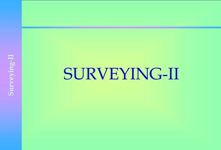 Surveying-II SURVEYING-II. Surveying-II Horizontal Alignment.