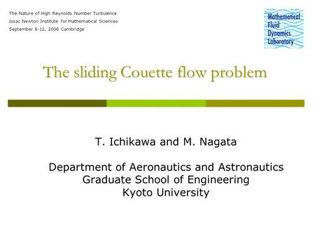 The sliding Couette flow problem T. Ichikawa and M. Nagata Department of Aeronautics and Astronautics Graduate School of Engineering Kyoto University The.