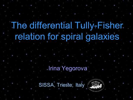 The differential Tully-Fisher relation for spiral galaxies Irina Yegorova SISSA, Trieste, Italy.