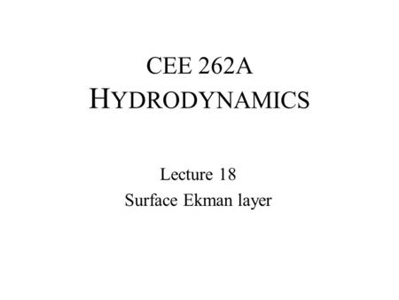 CEE 262A H YDRODYNAMICS Lecture 18 Surface Ekman layer.