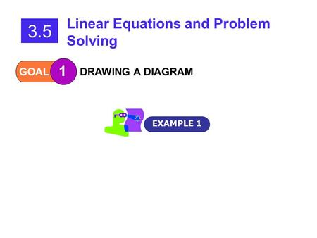 GOAL 1 DRAWING A DIAGRAM 3.5 Linear Equations and Problem Solving EXAMPLE 1.