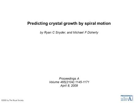 Predicting crystal growth by spiral motion by Ryan C Snyder, and Michael F Doherty Proceedings A Volume 465(2104):1145-1171 April 8, 2009 ©2009 by The.