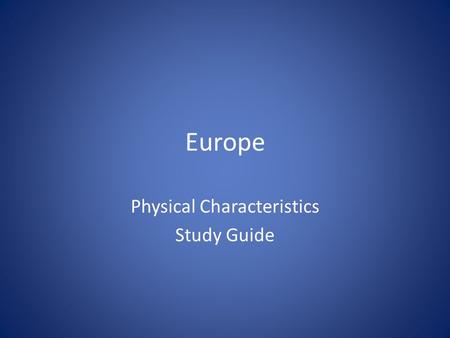 Europe Physical Characteristics Study Guide. Find NORWAY.
