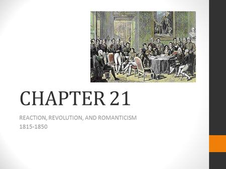 CHAPTER 21 REACTION, REVOLUTION, AND ROMANTICISM 1815-1850.