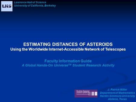 ESTIMATING DISTANCES OF ASTEROIDS Using the Worldwide Internet-Accessible Network of Telescopes Faculty Information Guide A Global Hands-On Universe TM.