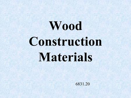 Wood Construction Materials 6831.20 Hardwood Comes from deciduous trees such as oak, birch, walnut, maple, and hickory.