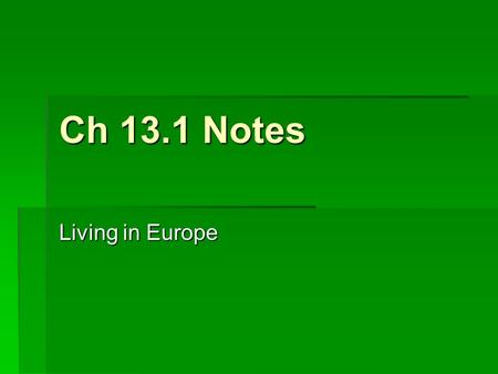 Ch 13.1 Notes Living in Europe. Introduction  Overview  Germany  Rising standard of living  Travel more  1/2 + land used for farming  5/10 world's.